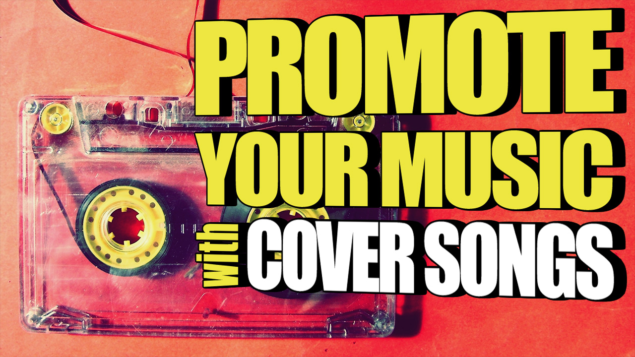 How To Promote Your Music With Cover Songs