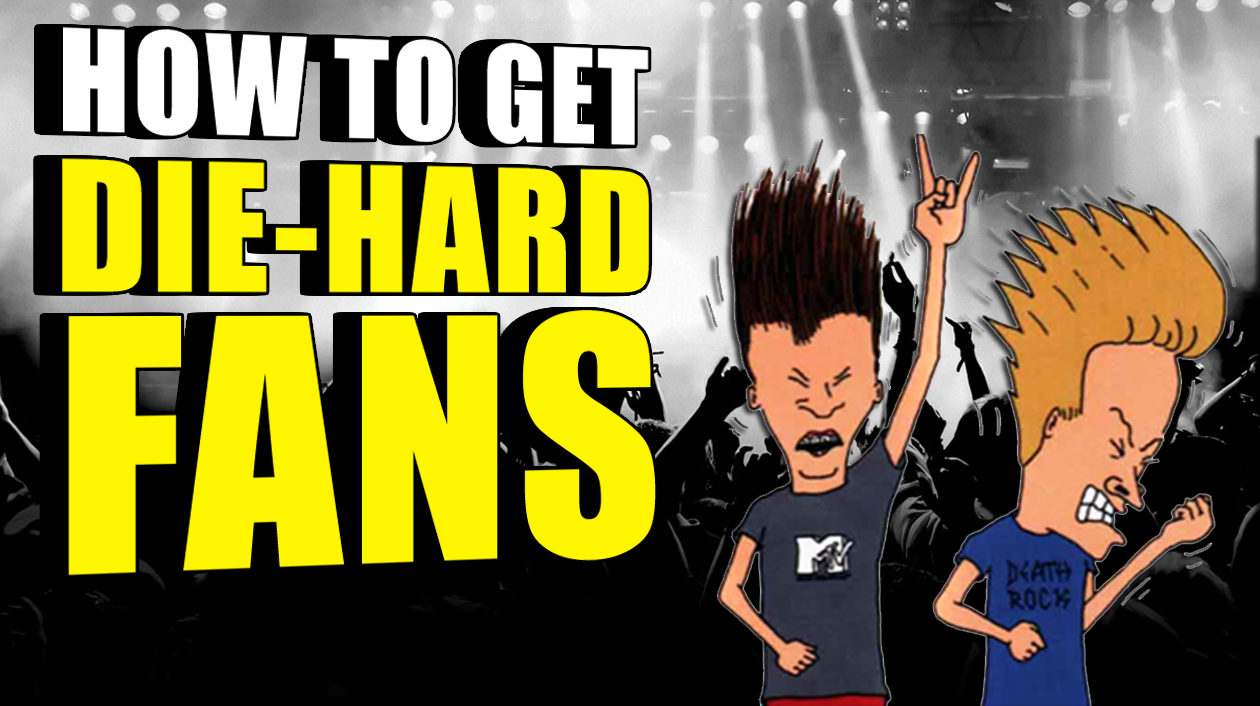 How To Build A Following of Die-Hard Fans